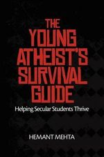 The Young Atheist's Survival Guide : Helping Secular Students Thrive - Hemant Mehta