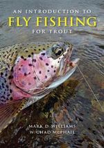 An Introduction to Fly Fishing for Trout : 317 Essential Fishing Skills - Mark D. Willliams