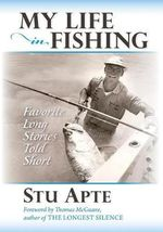 My Life in Fishing : Favorite Long Stories Told Short - Stu C Apte