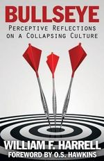 Bullseye : Perceptive Reflections on a Collapsing Culture - William F Harrell