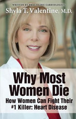 Why Most Women Die - How Women Can Fight Their #1 Killer : Heart Disease - Shyla T High