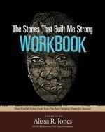The Stones That Built Me Strong Workbook - Alissa R Jones