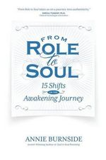 From Role to Soul : 15 Shifts on the Awakening Journey - Annie Burnside