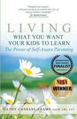 Living What You Want Your Kids to Learn : The Power of Self-Aware Parenting - Cathy Cassani Adams