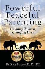 Powerful Peaceful Parenting : Guiding Children, Changing Lives - Stacy Haynes