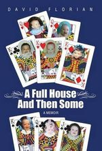 A Full House and Then Some : A Memoir - David Florian