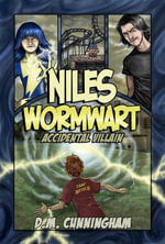 Niles Wormwart, Accidental Villain - D.M. Cunningham