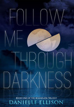 Follow Me Through Darkness - Danielle Ellison