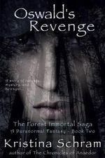 Oswald's Revenge : A Paranormal Fantasy (Book Two): The Forest Immortal Saga - Kristina Schram