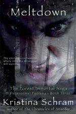 Meltdown : A Paranormal Fantasy (Book Three): The Forest Immortal Saga - Kristina Schram