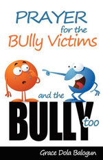 Prayer for the Bully Victims and the Bully Too - Grace Dola Balogun