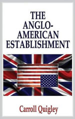 Anglo-American Establishment - Carroll Quigley