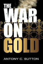 The War on Gold - Antony Sutton