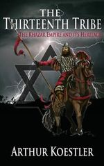 The Thirteenth Tribe : The Khazar Empire and Its Heritage - Arthur Koestler