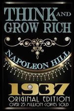 Think and Grow Rich : 1937 Original Masterpiece - Napoleon Hill