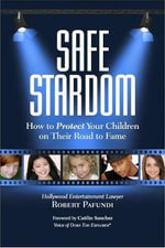 Safe Stardom : How to Protect Your Children on Their Road to Fame - Robert Pafundi
