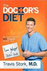 The Doctor's Diet : Dr. Travis Stork's STAT Program to Help You Lose Weight, Restore Optimal Health, Prevent Disease, and Add Years to Your Life - Travis Stork