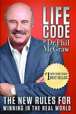 Life Code : The New Rules for Winning in the Real World - Phillip C McGraw