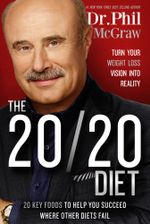 The 20/20 Diet : Turn Your Weight Loss Vision Into Reality - Phil McGraw