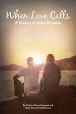 When Love Calls : A Memoir of Great Devotion - Father Norm Supancheck