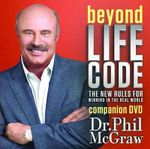 Beyond Life Code : The New Rules for Winning in the Real World - Phillip C McGraw