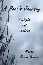 A Poet's Journey : Sunlight and Shadows - Marta Moran Bishop