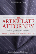 The Articulate Attorney : Public Speaking for Lawyers - Brian K. Johnson