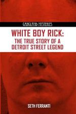 White Boy Rick : The True Story of Detroit Street Legend - Seth Ferranti