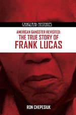 American Gangster Revisited : The True Story of Frank Lucas - Ron Chepesiuk
