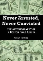 Never Arrested, Never Convicted : The Autobiography of a Boston Drug Dealer - Marvin Clark