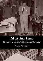 Murder Inc : Mysteries of the Mob's Most Deadly Hit Squad - Chris Cippolini