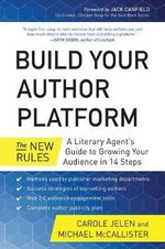 Build Your Author Platform : The New Rules: A Literary Agent's Guide to Growing Your Audience in 14 Steps - Carole Jelen