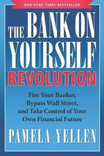 The Bank on Yourself Revolution : Fire Your Banker, Bypass Wall Street, and Take Control of Your Own Financial Future - Pamela G. Yellen
