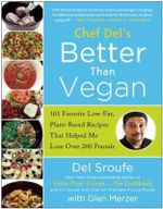 Better Than Vegan : 101 Favorite Low-Fat, Plant-Based Recipes That Helped Me Lose Over 200 Pounds - Del Sroufe