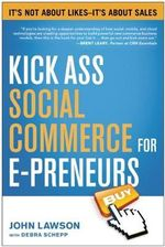 Kick Ass Social Commerce for E-preneurs : It's Not About Likes - it's About Sales - John Lawson