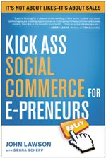 Kick Ass Social Commerce for E-preneurs : It's Not About Likes—It's About Sales - John Lawson