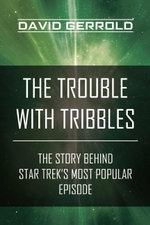 The Trouble with Tribbles : The Story Behind Star Trek's Most Popular Episode - David Gerrold
