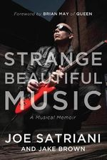 Strange Beautiful Music : A Musical Memoir - Joe Satriani