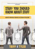 Stuff You Should Know About Stuff : How to Properly Behave in Certain Situations - Tyler Stanton