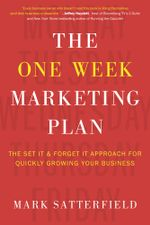 The One Week Marketing Plan : The Set It & Forget It Approach for Quickly Growing Your Business - Mark Satterfield