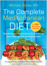 The Complete Mediterranean Diet : Everything You Need to Know to Lose Weight and Lower Your Risk of Heart Disease... with 500 Delicious Recipes - Michael Ozner
