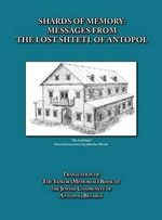 Shards of Memory : Messages from the Lost Shtetl of Antopol, Belarus - Translation of the Yizkor (Memorial) Book of the Jewish Community of Antopol