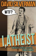 I, Atheist : America's Loudest Heathen Fires Back - David Silverman