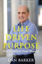 Life Driven Purpose : How an Atheist Finds Meaning - Dan Barker