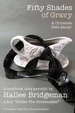 Fifty Shades of Gravy; A Christian Gets Saucy! : A Cookbook (and a Parody) - Hallee Bridgeman