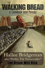 The Walking Bread; The Bread Will Rise! : A Cookbook (and a Parody) - Hallee Bridgeman