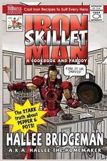 Iron Skillet Man; The Stark Truth about Pepper and Pots - Hallee Bridgeman
