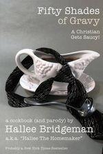 Fifty Shades of Gravy : A Christian Gets Saucy! - Hallee Bridgeman