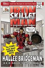 Iron Skillet Man : The Stark Truth about Pepper and Pots - Hallee Bridgeman