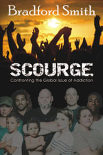 Scourge : Confronting the Global Issue of Addiction - Bradford Smith
